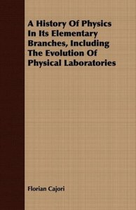A History of Physics in Its Elementary Branches, Including the E