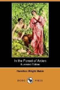 In the Forest of Arden (Illustrated Edition) (Dodo Press)