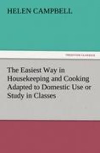 The Easiest Way in Housekeeping and Cooking Adapted to Domestic