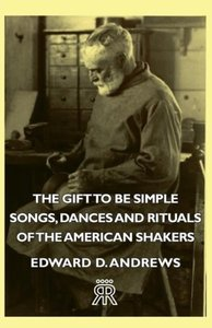 The Gift to Be Simple - Songs, Dances and Rituals of the America