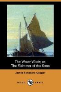 The Water-Witch; Or, the Skimmer of the Seas (Dodo Press)