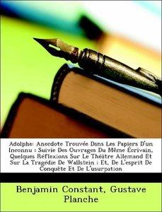 Adolphe: Anecdote Trouvée Dans Les Papiers D'un Inconnu ; Suivie