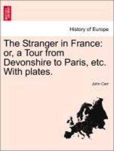 The Stranger in France: or, a Tour from Devonshire to Paris, etc