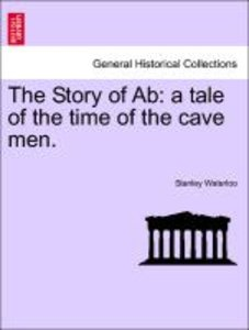 The Story of Ab: a tale of the time of the cave men.
