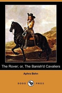 The Rover; Or, the Banish'd Cavaliers (Dodo Press)