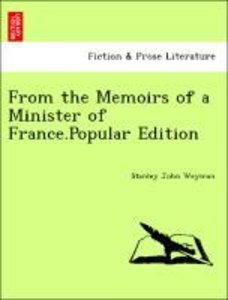From the Memoirs of a Minister of France.Popular Edition