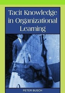 Tacit Knowledge in Organizational Learning