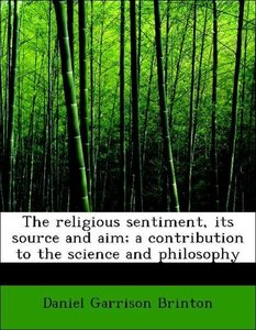 The religious sentiment, its source and aim; a contribution to t