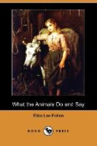 What the Animals Do and Say (Dodo Press)