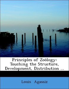Principles of Zoölogy: Touching the Structure, Development, Dist