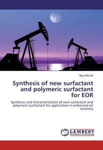 Synthesis of new surfactant and polymeric surfactant for EOR