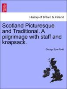 Scotland Picturesque and Traditional. A pilgrimage with staff an