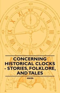 Concerning Historical Clocks - Stories, Folklore, and Tales