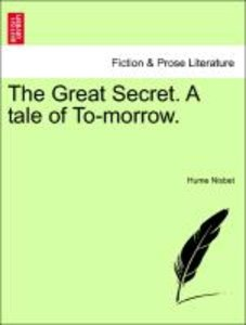 The Great Secret. A tale of To-morrow.