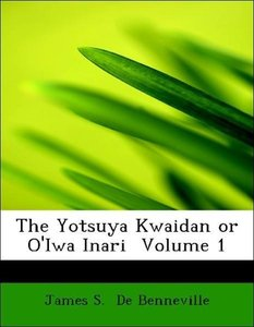 The Yotsuya Kwaidan or O'Iwa Inari Volume 1