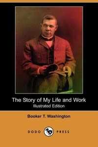 The Story of My Life and Work (Illustrated Edition) (Dodo Press)