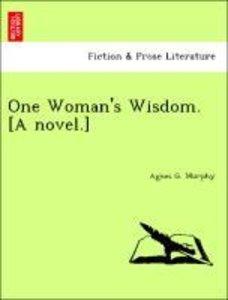 One Woman's Wisdom. [A novel.]