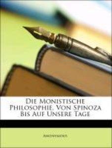 Die Monistische Philosophie, Von Spinoza Bis Auf Unsere Tage