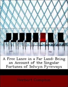A Free Lance in a Far Land: Being an Account of the Singular For
