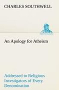An Apology for Atheism Addressed to Religious Investigators of E