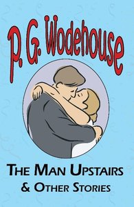 The Man Upstairs & Other Stories - From the Manor Wodehouse Coll