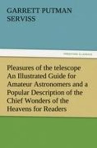 Pleasures of the telescope An Illustrated Guide for Amateur Astr