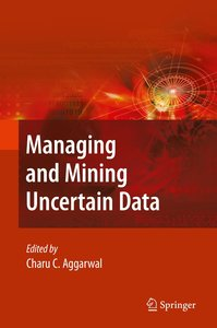 Managing and Mining Uncertain Data