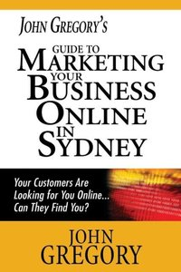 John Gregory's Guide to Marketing Your Business Online in Sydney