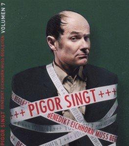 Pigor singt Benedikt Eichhorn muss begleiten - Volumen 7