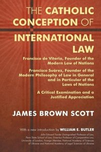 The Catholic Conception of International Law: Francisco de Vitor