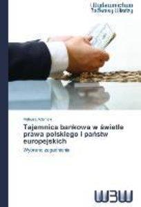 Tajemnica bankowa w swietle prawa polskiego i panstw europejskic