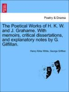 The Poetical Works of H. K. W. and J. Grahame. With memoirs, cri