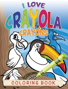 I Love Crayola Crayons Coloring Book