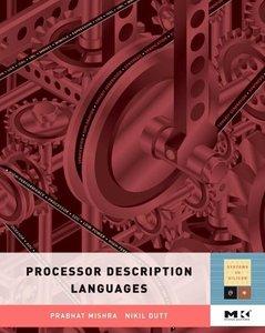 Processor Description Languages: Applications and Methodologies