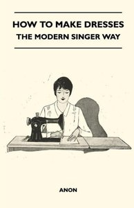How To Make Dresses - The Modern Singer Way