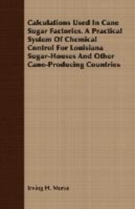 Calculations Used In Cane Sugar Factories. A Practical System Of