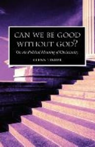 Can we be Good without God? On the Political Meaning of Christia