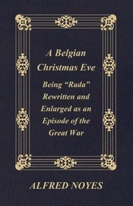 "A Belgian Christmas Eve - Being ""Rada"" Rewritten And Enlarged As"