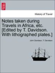 Notes taken during Travels in Africa, etc. [Edited by T. Davidso