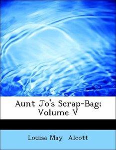Aunt Jo's Scrap-Bag; Volume V
