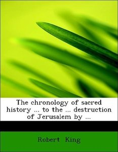 The chronology of sacred history ... to the ... destruction of J