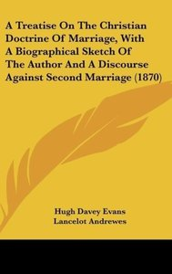 A Treatise On The Christian Doctrine Of Marriage, With A Biograp