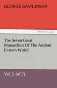 The Seven Great Monarchies Of The Ancient Eastern World, Vol 3.