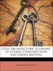 Golf Architecture: Economy in Course Construction and Green-Keep