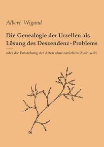 Die Genealogie der Urzellen als Lösung des Deszendenz-Problems