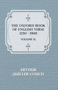 The Oxford Book of English Verse 1250 - 1900 - Volume II.