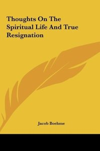 Thoughts On The Spiritual Life And True Resignation