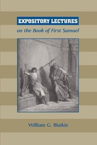 EXPOSITORY LECTURES ON THE BOOK OF FIRST SAMUEL