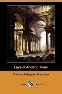 Lays of Ancient Rome (Dodo Press)