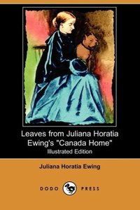 Leaves from Juliana Horatia Ewing's Canada Home (Illustrated Edi